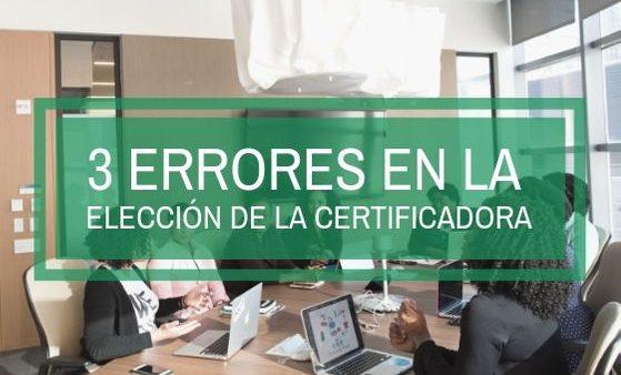errores en la elección de la empresa certificadora